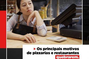 Saiba quais são os motivos que fazem uma pizzaria ou restaurante fecharem. Talvez você esteja cometendo um desses erros