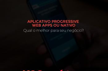 Progressive Web Apps ou nativo: Qual o melhor para seu negócio?