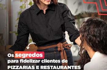 FIDELIZAÇÃO DE CLIENTES: Os segredos para fidelizar clientes de pizzarias e restaurantes sem gastar muito