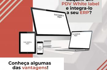 Vale a pena adquirir um PDV White Label e integrá-lo a seu ERP? Conheça algumas das vantagens